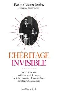 Evelyne Bissone Jeufroy - L'héritage invisible - Secrets de famille, deuils inachevés, loyautés... se libérer des maux de nos ancêtres avec la psychogénéalogie.