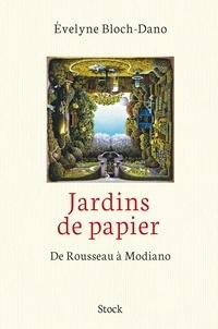 Evelyne Bloch-Dano - Jardins de papier - De Rousseau à Modiano.