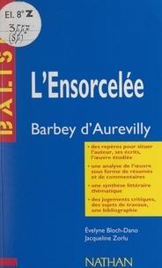 Evelyne Bloch-Dano et Jacqueline Zorlu - L'ensorcelée - Barbey d'Aurevilly. Des repères pour situer l'auteur, ses écrits, l'œuvre étudiée, une analyse de l'œuvre sous forme de résumés et de commentaires, une synthèse littéraire thématique, des jugements critiques, des sujets de travaux, une bibliographie.