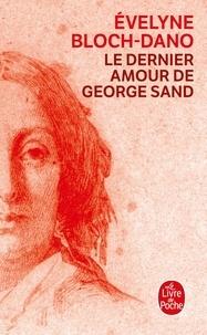 Evelyne Bloch-Dano - Le dernier amour de George Sand.