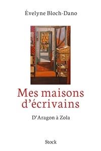 Evelyne Bloch-Dano - Mes maisons d'écrivains - D'Aragon à Zola.