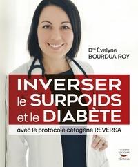 Evelyne Bourdua-Roy - Inverser le surpoids et le diabète avec le protocole cétogène Reversa.