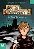 Evelyne Brisou-Pellen - Garin Trousseboeuf  : La tour de Londres.
