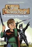 Evelyne Brisou-Pellen - Garin Trousseboeuf  : Le chevalier de Haute-Terre.