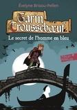 Evelyne Brisou-Pellen - Garin Trousseboeuf Tome 5 : Le secret de l'homme en bleu.