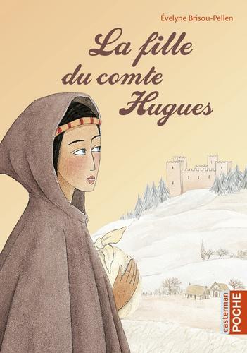 Evelyne Brisou-Pellen - La fille du comte Hugues.