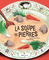 Evelyne Brisou-Pellen et Roland Garrigue - La soupe de pierres.