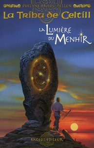 Evelyne Brisou-Pellen - La Tribu de Celtill Tome 4 : La Lumière du Menhir.