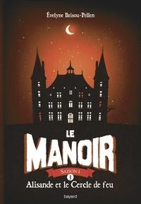 Evelyne Brisou-Pellen - Le Manoir, Saison 1 Tome 3 : Alisande et le Cercle de feu.