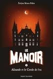 Evelyne Brisou-Pellen - Le Manoir, Saison 1 Tome 3 : Alisandre et le Cercle de feu.