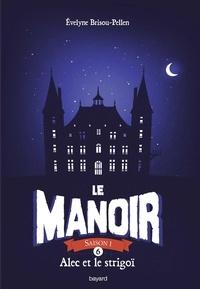 Evelyne Brisou-Pellen - Le Manoir, Saison 1 Tome 6 : Alec et le strigoï.