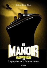Evelyne Brisou-Pellen - Le Manoir, Saison 2 - L'Exil Tome 3 : Le paquebot de la dernière chance.