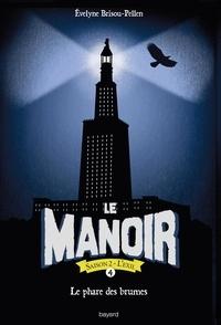 Evelyne Brisou-Pellen - Le Manoir, Saison 2 - L'Exil Tome 4 : Le phare des brumes.