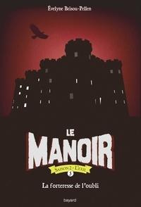 Evelyne Brisou-Pellen - Le Manoir, Saison 2 - L'Exil Tome 5 : La forteresse de l'oubli.