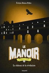 Evelyne Brisou-Pellen - Le Manoir, Saison 2 - L'Exil Tome 6 : Le château de la révélation.