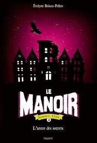 Evelyne Brisou-Pellen - Le manoir saison 2, Tome 02 - L'antre des secrets.