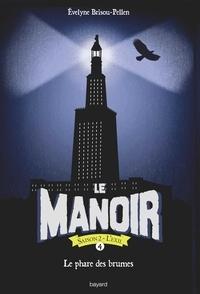 Evelyne Brisou-Pellen - Le manoir saison 2, Tome 04 - Le Phare des brumes.