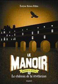 Evelyne Brisou-Pellen - Le manoir saison 2 6 : Le manoir saison 2, Tome 06 - Le château de la révélation poche.
