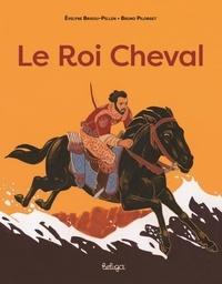 Evelyne Brisou-Pellen et Bruno Pilorget - Le Roi Cheval.