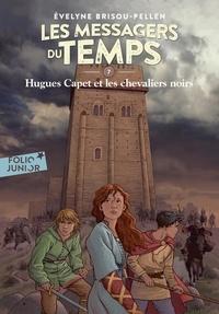 Evelyne Brisou-Pellen - Les messagers du temps Tome 7 : Hugues Capet et les chevaliers noirs.