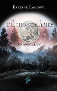 Evelyne Casanova - L'Echos des âmes - Tome 2, Confrontation.