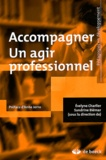 Evelyne Charlier et Sandrine Biémar - Accompagner : un agir professionnel.