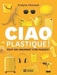 Evelyne Charuest - Ciao plastique! - Peut-on vraiment s'en passer?.