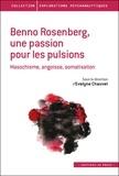 Evelyne Chauvet - Benno Rosenberg, une passion pour les pulsions - Masochisme, angoisse, somatisation.
