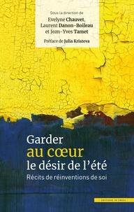 Evelyne Chauvet et Laurent Danon-Boileau - Garder au coeur le désir de l'été - Récits de réinventions de soi.