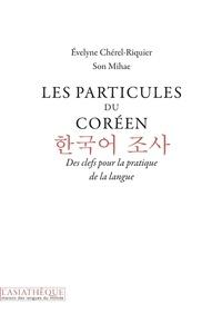 Evelyne Chérel-Riquier et Mihae Son - Les particules du coréen - Des clefs pour la pratique de la langue.