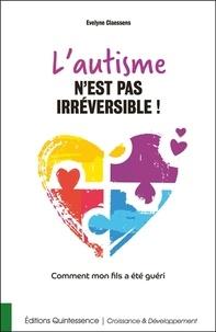 Evelyne Claessens - L'autisme n'est pas irréversible ! - Comment mon fils a été guéri.