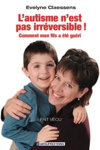 Evelyne Claessens - L'autisme n'est pas irréversible !.