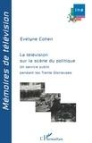Evelyne Cohen - La télévision sur la scène du politique - Un service public pendant les Trente Glorieuses.