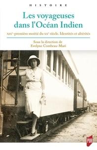 Evelyne Combeau-Mari - Les voyageuses dans l'océan Indien - XIXe-première moitié du XXe siècle, identités et altérités.