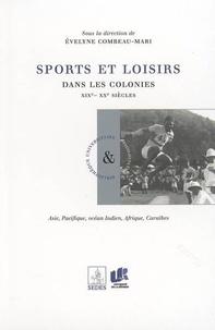 Evelyne Combeau-Mari et  Collectif - Sports et loisirs dans les colonies XIXe-XXe siècles.