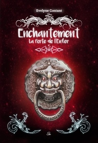 Evelyne Contant - Enchantement  : Enchantement Tome 5 - La porte de l'Enfer.