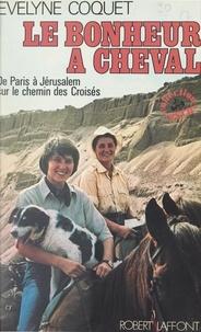 Evelyne Coquet - Le bonheur à cheval - De Paris à Jérusalem sur le chemin des Croisés.