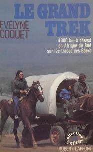 Evelyne Coquet - Le Grand treck - Quatre mille kilomètres en Afrique du Sud sur les traces des Boers.