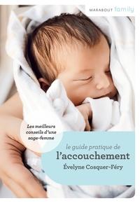Evelyne Cosquer-Fery - Le Guide de l'accouchement : conseils de sage-femme.