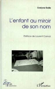 Evelyne Dalle - L'enfant au miroir de son nom.