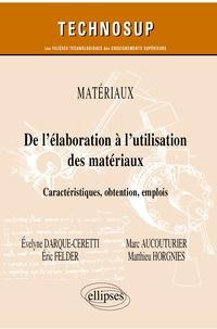 Evelyne Darque-Ceretti et Marc Aucouturier - De l'élaboration à l'utilisation des matériaux - Caractéristiques, obtention, emplois.