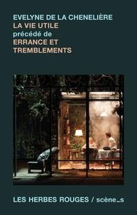 Evelyne de la Chenelière - La vie utile précédé de Errance et tremblements.