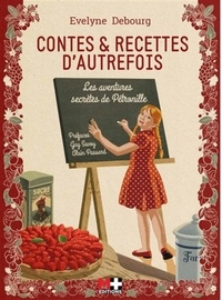 Evelyne Debourg - Contes et recettes d'autrefois les aventures secretes de Pétronille.