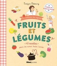 Evelyne Debourg et Anna Lubinski - Fruits et légumes - 40 recettes pour les aimer toute l'année.