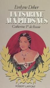 Evelyne Deher - La Tsarine aux pieds nus - Catherine Ire de Russie.