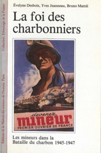 Evelyne Desbois et Yves Jeanneau - La foi des charbonniers - Les mineurs dans la bataille du charbon, 1945-1947.