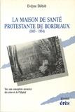 Evelyne Diebolt - La Maison de santé protestante de Bordeaux - 1863-1934, vers une conception novatrice des soins et de l'hôpital.