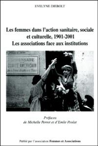 Evelyne Diebolt - Les femmes dans l'action sanitaire, sociale et culturelle, 1901-2001. - Les associations face aux institutions.