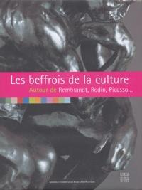 Evelyne-Dorothée Allemand et Carine Beyer - Les beffrois de la culture - Autour de Rembrandt, Rodin, Picasso.