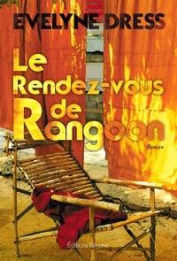 Evelyne Dress - Le rendez-vous de Rangoon - roman.